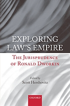 Exploring law's empire : the jurisprudence of Ronald Dworkin