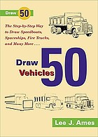Draw 50 vehicles : selections from Draw 50 boats, ships, trucks, and trains, and Draw 50 airplanes, aircraft, and spacecraft