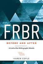 FRBR, before and after : a look at our bibliographic models