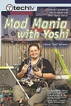 TechTV's mod mania with Yoshi : a guide to customizing your computer and other digital devices