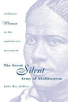 The great silent army of abolitionism : ordinary women in the antislavery movement