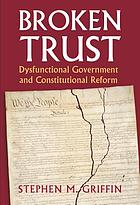 Broken trust : dysfunctional government and constitutional reform