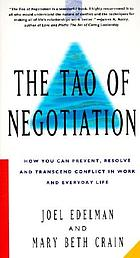The Tao of negotiation : how you can prevent, resolve, and transcend conflict in work and everyday life