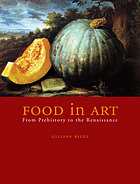 Food in Art : From Prehistory to the Renaissance.