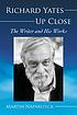 Richard Yates up close : the writer and his works by  M  J Naparsteck