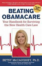 Beating Obamacare : your handbook for surviving the new health care law