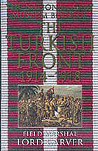 The National Army Museum book of the Turkish Front 1914-1918 : the campaigns at Gallipoli, in Mesopotamia, and in Palestine