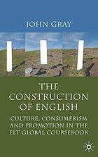 The construction of English : culture, consumerism and promotion in the ELT global coursebook