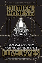 Cultural amnesia : necessary memories from history and the arts