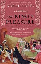 The king's pleasure : [a novel of Katharine of Aragon]