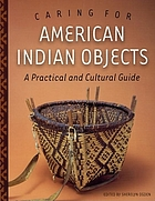 Caring for American Indian objects : a practical and cultural guide