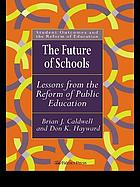 The future of schools : lessons from the reform of public education