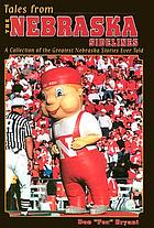 Tales from the Nebraska sidelines : a collection of the greatest Nebraska stories ever told