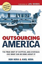 Outsourcing America : the true cost of shipping jobs overseas and what can be done about it