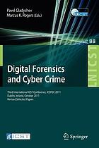 Digital forensics and cyber crime : third International ICST Conference, ICDF2C 2011, Dublin, Ireland, October 26-28, 2011, revised selected papers