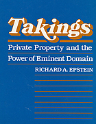 Takings : private property and the power of eminent domain