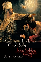 Renaissance England's Chief Rabbi : John Selden