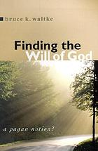 Finding the will of God : a pagan notion?