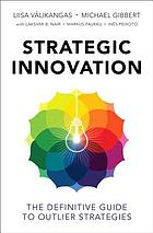 Strategic innovation : the definitive guide to outlier strategies