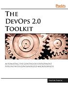 The DevOps 2.0 toolkit : automating the continuous deployment pipeline with containerized microservices