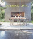 Outdoor living : courtyards, decks and patios