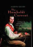 The Humboldt current : a European explorer and his American disciples