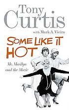 Some like it hot : my memories of Marilyn Monroe and the making of the classic movie