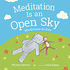 Meditation is an open sky : mindfulness for kids