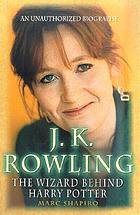 J.K. Rowling : the wizard behind Harry Potter