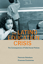 The Latino education crisis : the consequences of failed social policies