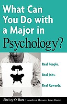 What can you do with a major in psychology? : real people, real jobs, real rewards