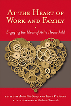 At the heart of work and family : engaging the ideas of Arlie Hochschild