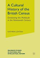 A cultural history of the British census : envisioning the multitude in the nineteenth century