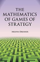 The mathematics of games of strategy : theory and applications