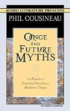 Once and future myths : [the power of ancient stories in modern times]