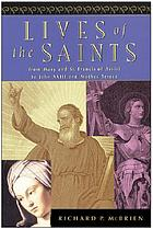Lives of the saints : from Mary and St. Francis of Assisi to John XXIII and Mother Teresa