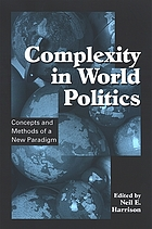Complexity in world politics : concepts and methods of a new paradigm