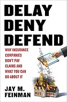Delay, deny, defend : why insurance companies don't pay claims and what you can do about it