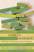 Land in conflict : managing and resolving land use disputes