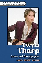 Twyla Tharp : dancer and choreographer