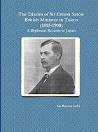 The diaries of Sir Ernest Satow, British minister in Tokyo (1895-1900) : a diplomat returns to Japan