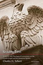 Reading John : a literary and theological commentary on the Fourth Gospel and the Johannine Epistles