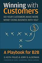 Winning with customers : a playbook for B2B