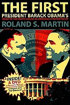 The first : President Barack Obama's road to the White House as originally reported by Roland S. Martin.