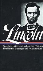 Speeches and writings, 1859-1865 : speeches, letters, and miscellaneous writings, presidential messages and proclamations