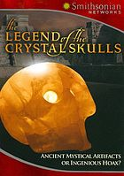 The legend of the crystal skulls, ancient mystical artifacts