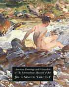 American drawings and watercolors in the Metropolitan Museum of Art : John Singer Sargent