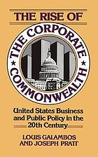 The rise of the corporate commonwealth : U.S. business and public policy in the twentieth century