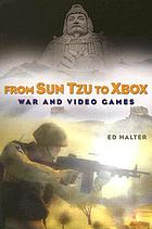 From Sun Tzu to XBox : war and video games