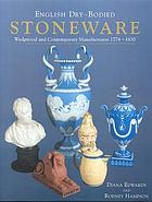 English dry-bodied stoneware : Wedgwood and contemporary manufacturers, 1774 to 1830